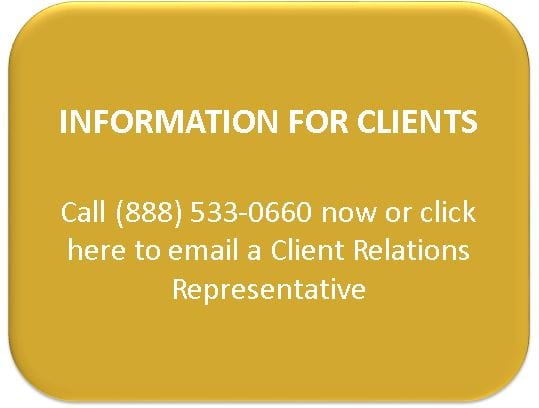 Information for Clients. Call 888-533-0660 now or click here to email a client relations representative